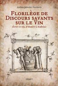 Florilège de discours savants sur le vin : écrire le vin, d'Homère à Rabelais
