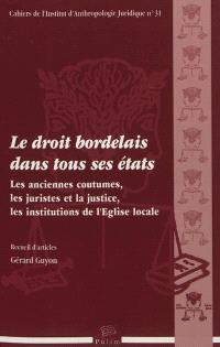 Le droit bordelais dans tous ses états : les anciennes coutumes, les juristes et la justice, les institutions de l'Eglise locale : recueil d'articles