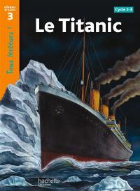 Le Titanic : cycles 2 et 3, niveau de lecture 3