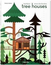Tree houses : fairy tales castles in the air = Baumhäuser : märchenschlösser, die in den himmel waschsen = Maisons dans les arbres : châteaux de contes de fée dans le ciel
