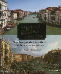 Le grand guide de Venise : sur les pas de Canaletto et des maîtres vénitiens