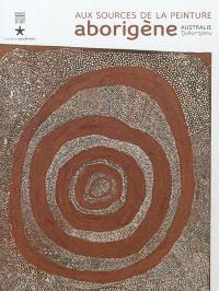 Aux sources de la peinture aborigène : Australie, Tjukurrtjanu : exposition, Paris, Musée du quai Branly, du 9 octobre 2012 au 20 janvier 2013
