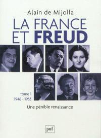 La France et Freud. Volume 1, 1946-1953 : une pénible renaissance