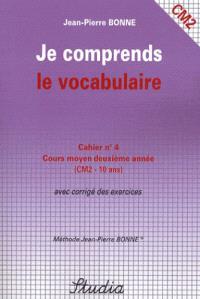 Je comprends le vocabulaire : cahier n°4, cours moyen, deuxième année (CM2) : avec corrigé des exercices