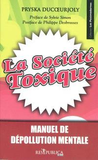 La société toxique : manuel de dépollution mentale