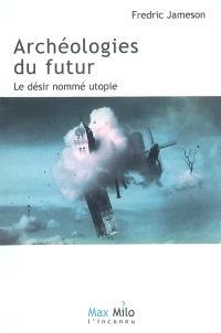 Archéologies du futur. Volume 1, Le désir nommé utopie