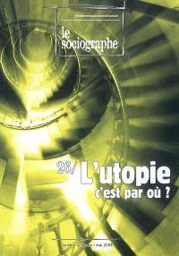 Sociographe (Le). n° 26, L'utopie, c'est par où ?
