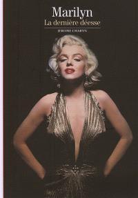 Marilyn : la dernière déesse