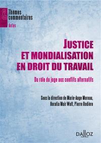 Justice et mondialisation en droit du travail : du rôle du juge aux conflits alternatifs