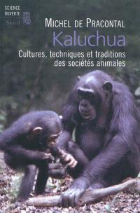 Kaluchua : cultures, techniques et traditions des sociétés animales