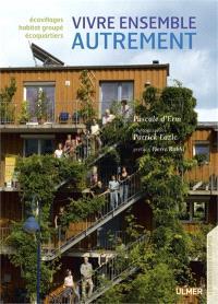 Vivre ensemble autrement : écovillages, écoquartiers, habitat groupé...