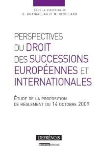Perspectives du droit des successions européennes et internationales : étude de la proposition du règlement du 14 octobre 2009