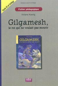 Gilgamesh, le roi qui ne voulait pas mourir : fichier pédagogique cycle 3 et collège