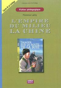 L'empire du Milieu : la Chine : danger sur la route de la soie : fichier pédagogique cycle 3 et collège