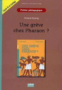 Une grève chez Pharaon ? : fichier pédagogique, littérature cycle III et collège