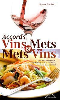 Accords vins & mets ou mets & vins : choisissez simplement, rapidement, et sans complexe, les bonnes associations !