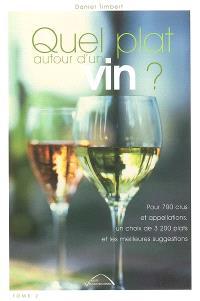 Quel plat autour d'un vin ? : pour 700 crus et appellations, un choix de 3.200 plats et les meilleures suggestions