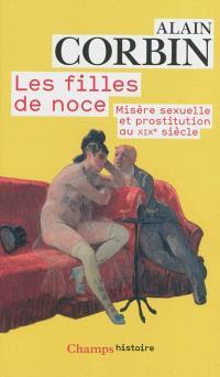 Les filles de noce : misère sexuelle et prostitution au XIXe siècle