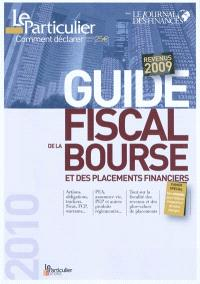 Guide fiscal de la Bourse et des placements financiers, 2010 : comment déclarer