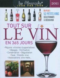Tout sur le vin en 365 jours 2011 : régions viticoles & appellations, cépages, vinification, conservation, dégustation, cave, grands crus, associations vins-mets...