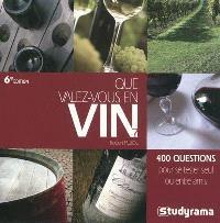 Que valez-vous en vin ? : 400 questions pour se tester seul ou entre amis