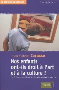 Nos enfants ont-ils droit à l'art et à la culture ? : manifeste pour une politique de l'éducation artistique et culturelle