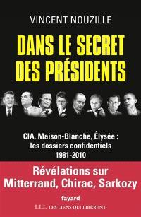 Dans le secret des présidents : CIA, Maison-Blanche, Elysée : les dossiers confidentiels : 1981-2010