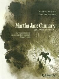 Martha Jane Cannary (1852-1903) : la vie aventureuse de celle que l'on nommait Calamity Jane. Volume 1, Les années 1852-1869