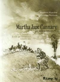 Martha Jane Cannary (1852-1903) : la vie aventureuse de celle que l'on nommait Calamity Jane. Volume 2, Les années 1870-1876