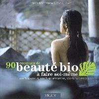90 recettes de beauté bio à faire soi-même : 100 % glamour, 100 % gourmandes, 100 % naturelles