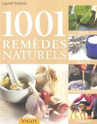 1001 remèdes naturels : santé, beauté, maison & jardin, animaux