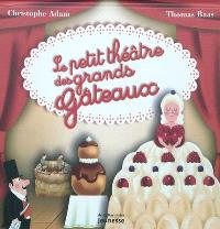 Le petit théâtre des grands gâteaux