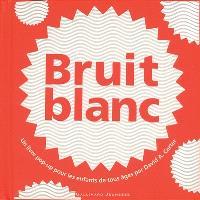 Bruit blanc : un livre pop-up pour les enfants de tous âges