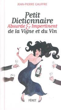 Petit dictionnaire absurde et impertinent de la vigne et du vin