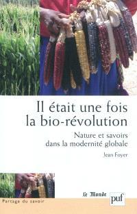 Il était une fois la bio-révolution : nature et savoirs dans la modernité globale