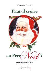 Faut-il croire au Père Noël ? : idées reçues sur Noël