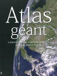 Atlas géant : l'encyclopédie cartographique de la planète Terre