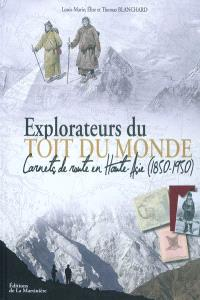 Explorateurs du toit du monde : carnets de route en Haute-Asie (1850-1950)