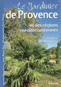 Le jardinier de Provence : et des régions méditerranéennes