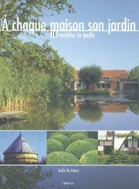 A chaque maison son jardin : 18 modèles de jardin