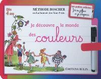 Je découvre le monde des couleurs : méthode Boscher ou La journée des tout petits : dès 4 ans
