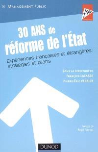 30 ans de réforme de l'Etat : expériences françaises et étrangères : stratégies et bilans