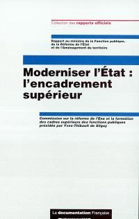 Moderniser l'Etat : l'encadrement supérieur : rapport officiel au ministre de la Fonction publique, de la Réforme de l'Etat et de l'Aménagement du territoire