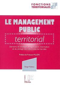 Le management public territorial : éléments de stratégie, d'organisation, d'animation et de pilotage des collectivités territoriales