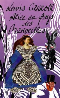 Les aventures d'Alice au pays des merveilles; Suivi de La traversée du miroir et ce qu'Alice trouva de l'autre côté