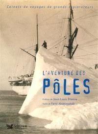 L'aventure des pôles : carnets de voyages de grands explorateurs
