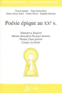 Poésie épique au XXe siècle : Akhmatova, Requiem ; Hikmet, Benerdji et Paysages humains ; Neruda, Chant général ; Césaire, La poésie