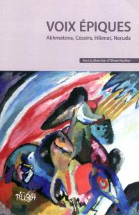Voix épiques : Akhmatova, Césaire, Hikmet, Neruda