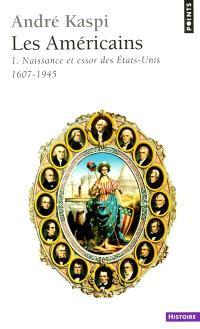 Les Américains. Volume 1, Naissance et essor des Etats-Unis : 1607-1945