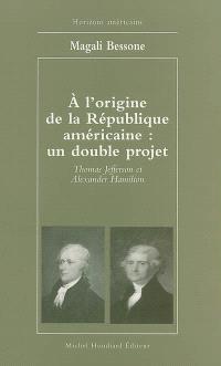 A l'origine de la République américaine, un double projet : Thomas Jefferson et Alexander Hamilton